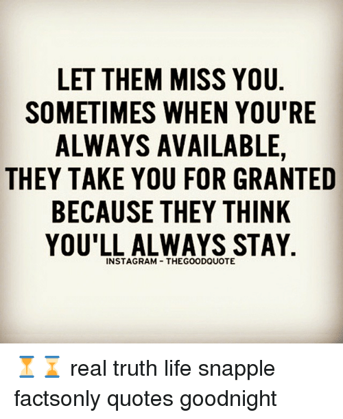 LET THEM MISS YOU SOMETIMES WHEN YOU'RE ALWAYS AVAILABLE THEY TAKE Extraordinary The Truth Of Life Quotes