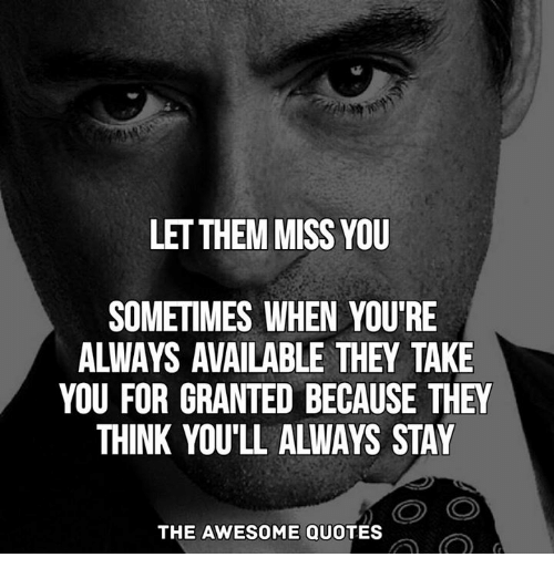 Let Them Miss You Sometimes When Youre Always Available They Take