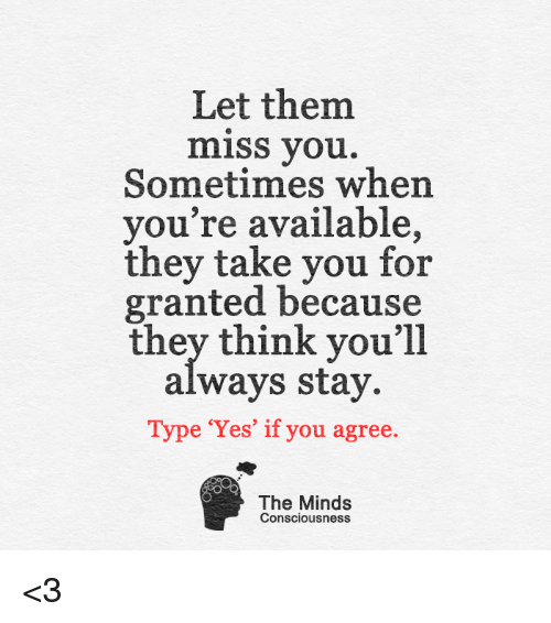 Let Them Miss You Sometimes When You're Available They Take
