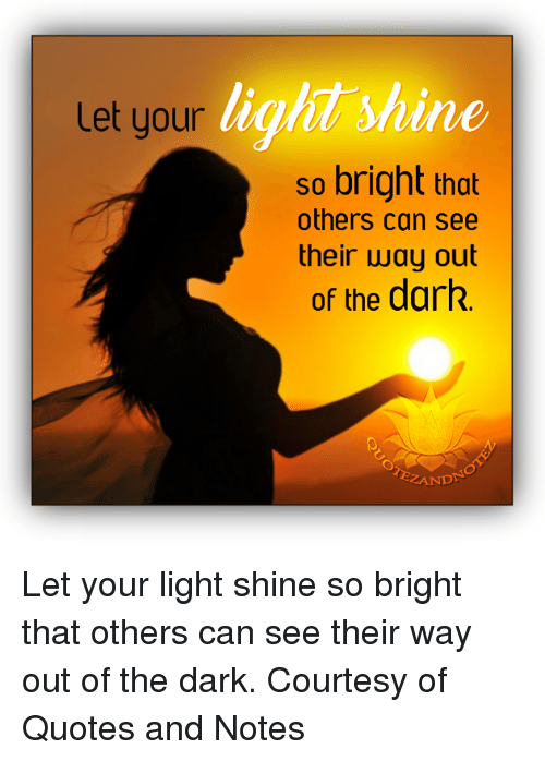 Let Your M Our Lighit Shine So Bright That Others Can See Their Way