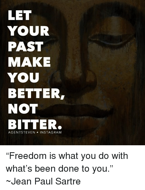 """Memes, Rams, and What You Doing: LET  YOUR  PAST  MAKE  YOU  BETTER,  NOT  BITTER.  AGENT STEVEN IN STAG RAM """"Freedom is what you do with what's been done to you."""" ~Jean Paul Sartre"""