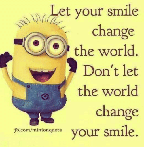 Let Your Smile Change The World Dont Let The World Change
