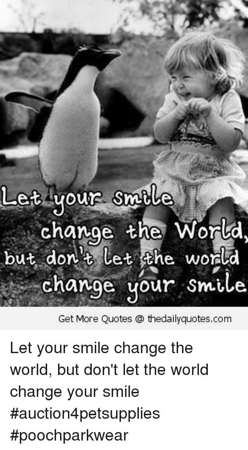 Let Your Smlue Change The World But Don T Let The World Change Your