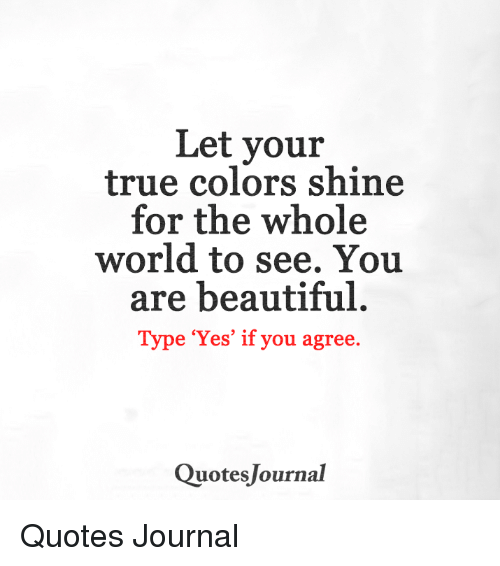 Let Your True Colors Shine for the Whole World to See You ...