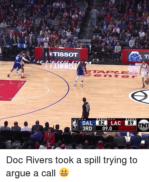Arguing, Doc Rivers, and Doc: LETISSOT  BONUS!  82  LAC  89  DAL  3RD 09.0 Doc Rivers took a spill trying to argue a call 😬