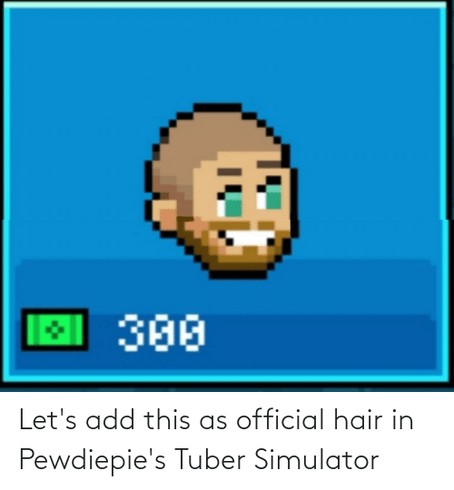 Hair, Add, and This: Let's add this as official hair in Pewdiepie's Tuber Simulator