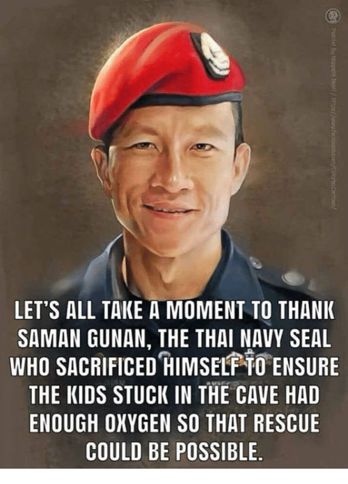 Dank, Ensure, and Kids: LET'S ALL TAKE A MOMENT TO THANK  SAMAN GUNAN, THE THAI NAVY SEAL  WHO SACRIFICED IMSEL TO ENSURE  THE KIDS STUCK IN THE CAVE HAD  ENOUGH OXYGEN SO THAT RESCUE  COULD BE POSSIBLE.