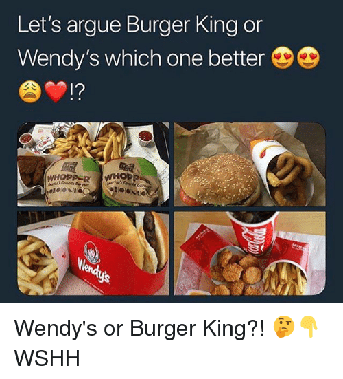 Arguing, Burger King, and Memes: Let's argue Burger King or  Wendy's which one better  1?  in  hd  YS Wendy's or Burger King?! 🤔👇 WSHH