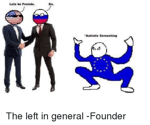 Lets Be Freinds Da Autistic Screeching The Left In General 6970136 Png