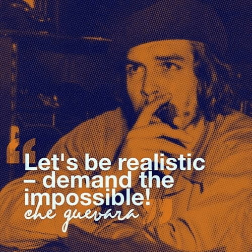 Be Realistic: Demand the Impossible