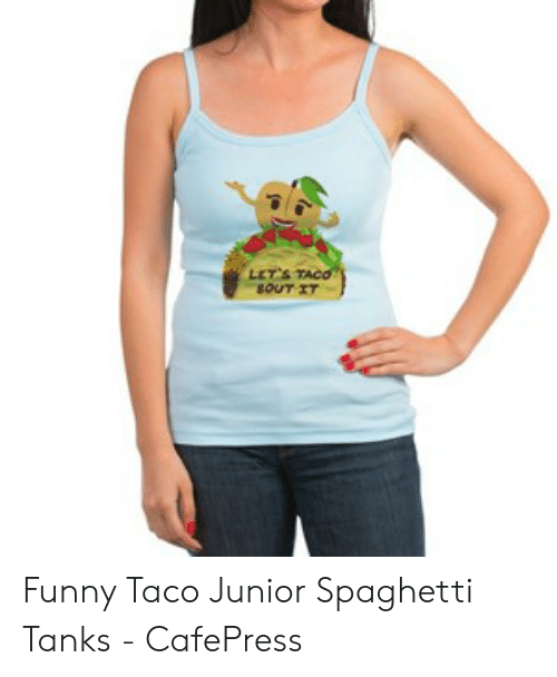 1a94712551 Funny, Spaghetti, and Tanks: LETS BOUT IT Funny Taco Junior Spaghetti Tanks  -