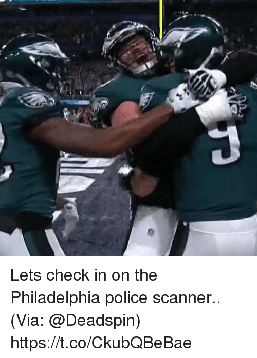 Football, Nfl, and Police: Lets check in on the Philadelphia police scanner.. (Via: @Deadspin)  https://t.co/CkubQBeBae