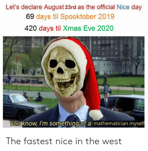 How Many Days Until Christmas 2020.Let S Declare August 23rd As The Official Nice Day 69 Days