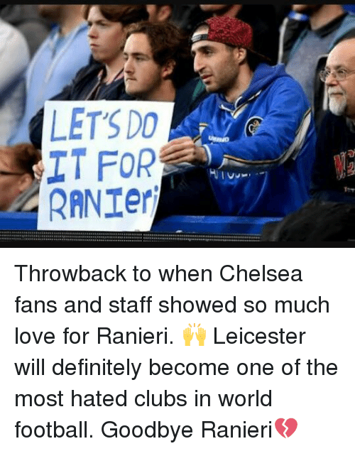 """Chelsea, Club, and Definitely: LET'S DO  IT FOR  RANTer  +-+-+ ers..... a 아aa…ー…"""" … ...a B:…++............ .............. ......+w… Throwback to when Chelsea fans and staff showed so much love for Ranieri. 🙌 Leicester will definitely become one of the most hated clubs in world football. Goodbye Ranieri💔"""