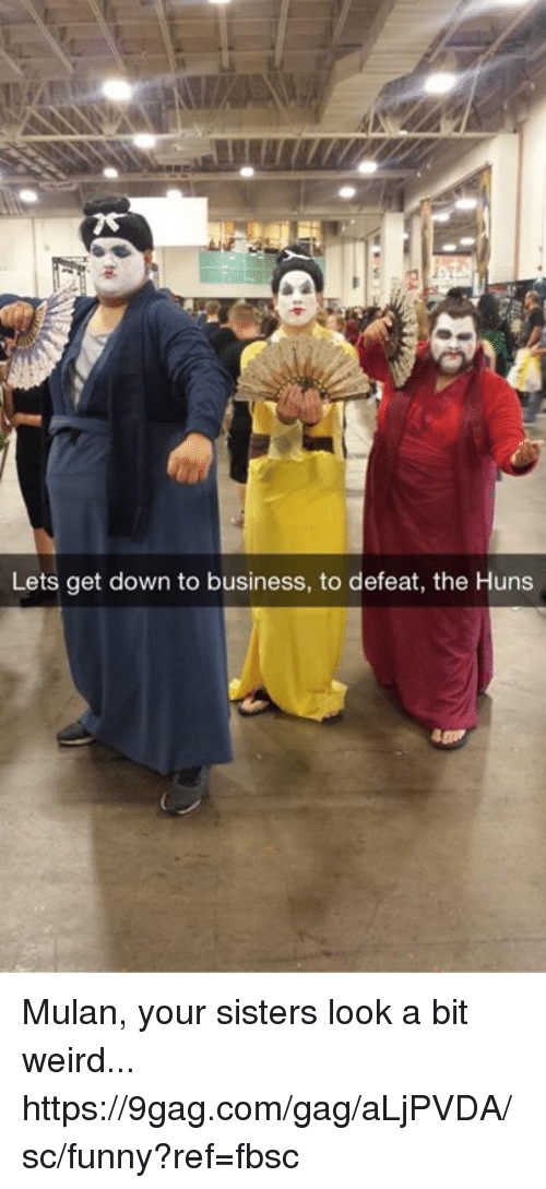 9gag, Dank, and Funny: Lets get down to business, to defeat, the Huns Mulan, your sisters look a bit weird... https://9gag.com/gag/aLjPVDA/sc/funny?ref=fbsc