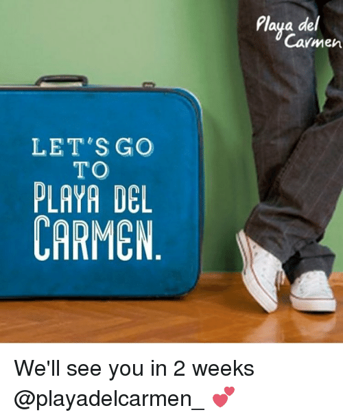 Lets Go To Playa Del Carmen Playa Del Carmen Well See You In 2
