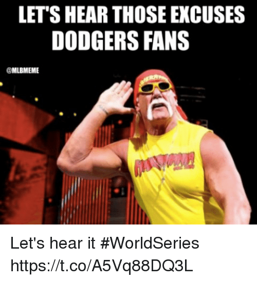 lets hear those excuses dodgers fans mlbmeme lets hear it 28672116 let's hear those excuses dodgers fans let's hear it worldseries