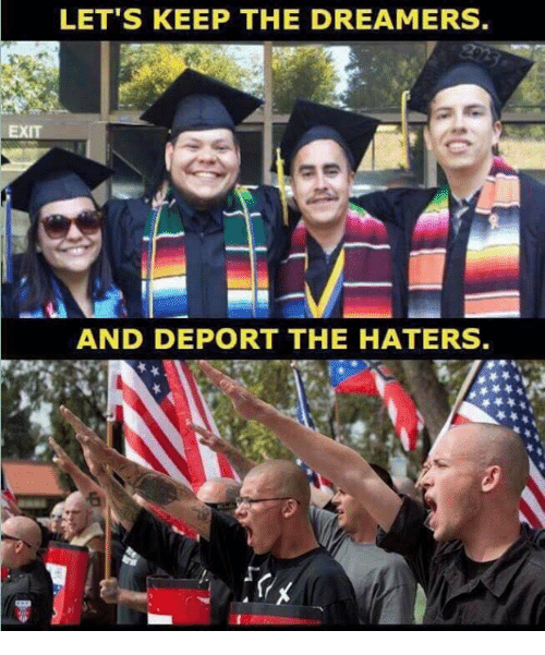Memes, The Dreamers, and 🤖: LET'S KEEP THE DREAMERS  AND DEPORT THE HATERS