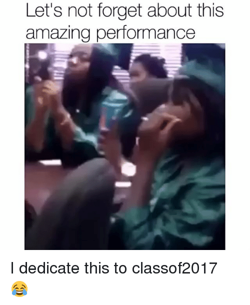 Funny, Amazing, and This: Let's not forget about this  amazing performance I dedicate this to classof2017 😂