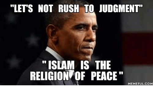 """Memes, Islam, and Rush: """"LETS NOT RUSH TO JUDGMENT  ISLAM IS THE  RELIGIONTOF PEACE""""  MEMEFUL COME"""