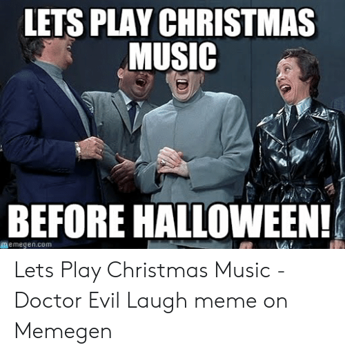 Lets Play Christmas Music Before Halloween Memegencom Lets Play