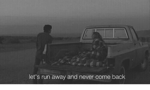 Never, Back, and Come Back: let's ru  n away and never come back