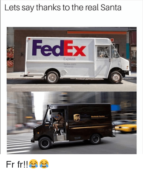 Funny, Express, and Fedex: Lets say thanks to the real Santa  FedEx  Express  UDS Fr fr!!😂😂