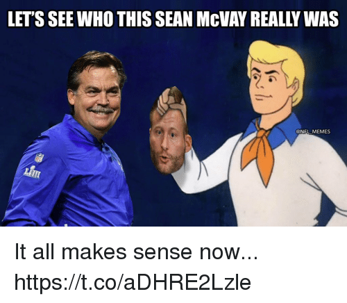 Football, Lit, and Memes: LET'S SEE WHO THIS SEAN McVAY REALLY WAS  @NFL MEMES  LIT It all makes sense now... https://t.co/aDHRE2Lzle