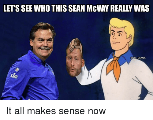 Memes, Nfl, and Who: LET'S SEE WHO THIS SEAN McVAY REALLY WAS  @NFL MEMES It all makes sense now