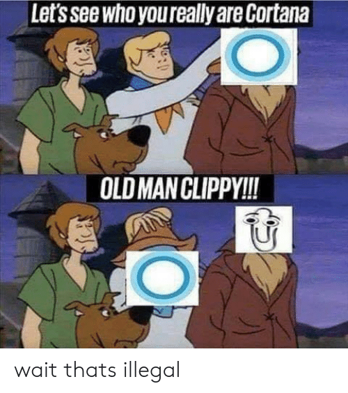 Old Man, Old, and Cortana: Let's see who youreally are Cortana  OLD MAN CLIPPY!! wait thats illegal