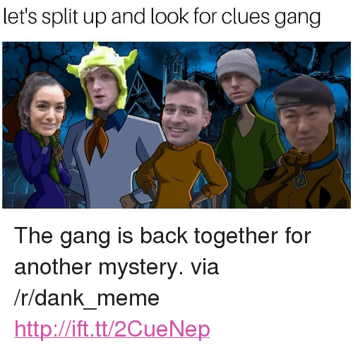 """Dank, Meme, and Gang: let's split up and look for clues gang <p>The gang is back together for another mystery. via /r/dank_meme <a href=""""http://ift.tt/2CueNep"""">http://ift.tt/2CueNep</a></p>"""