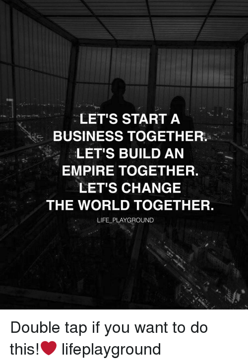 Let 39 S Start A Business Together Let 39 S Build An Empire