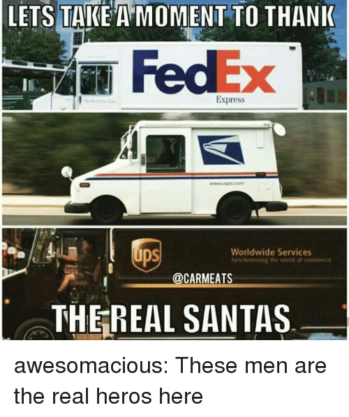Tumblr, Blog, and Express: LETS TAKE A MOMENT TO THANI  FedEx  IE  Express  ps  Worldwide Services  Syichhonizing the wold of commerce  @CARMEATS  THEREAL SANTAS awesomacious:  These men are the real heros here