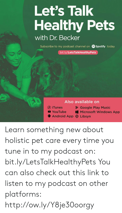 Android, Google, and Memes: Let's Talk  Healthy Pets  with Dr. Becker  Subscribe to my podcast channel on  Spotify today  bit.ly/LetsTalkHealthyPets  Also available on  @ iTunes  Google Play Music  YouTube Microsoft Windows App  @ Android App (İ) Libsyn Learn something new about holistic pet care every time you tune in to my podcast on: bit.ly/LetsTalkHealthyPets  You can also check out this link to listen to my podcast on other platforms: http://ow.ly/Y8je30oorgy
