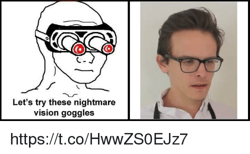 Vision, Nightmare, and Goggles: Let's try these nightmare  vision goggles https://t.co/HwwZS0EJz7