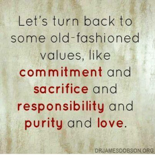 Let's Turn Back to Some Old-Fashioned Values Like Commitment and