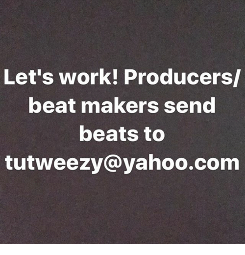 Let's Work! Producers Beat Makers Send Beats to Tutweezy