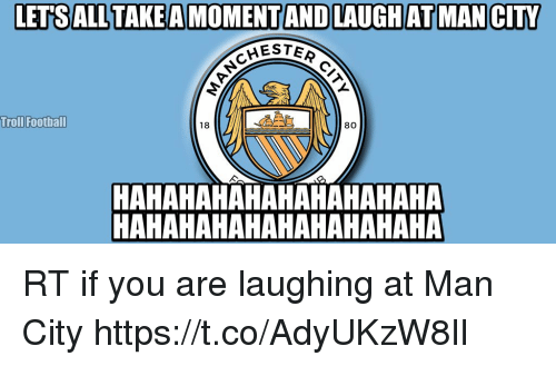Football, Memes, and Troll: LETSALL  MESTER  80  18  Troll Football  HAHAHAHAHAHAHAHAHAHA  HAHAHAHAHAHAHAHAHAHA RT if you are laughing at Man City https://t.co/AdyUKzW8Il