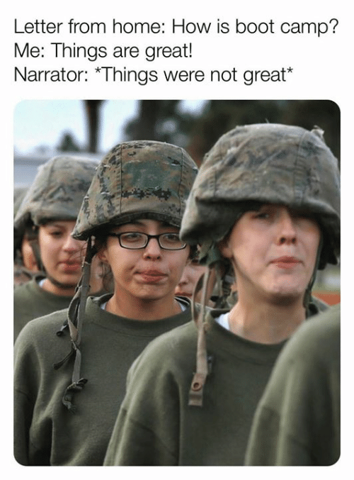Memes, Home, and 🤖: Letter from home: How is boot camp?  Me: Things are great!  Narrator: *Things were not great*