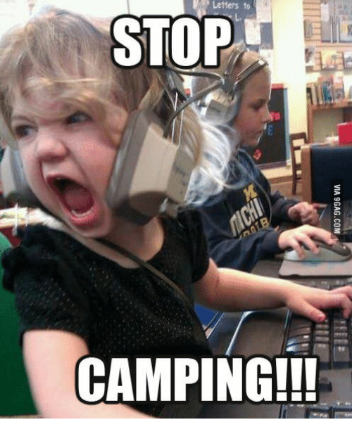Angry Gamer Kid: Letters to  STOP  CAMPING!!!