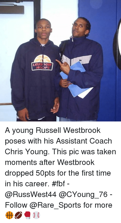 Russell Westbrook, Sports, and Taken: LEUGER A young Russell Westbrook poses with his Assistant Coach Chris Young. This pic was taken moments after Westbrook dropped 50pts for the first time in his career. #fbf - @RussWest44 @CYoung_76 - Follow @Rare_Sports for more 🏀🏈🥊⚾️