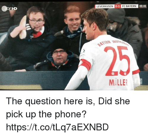 Memes, Phone, and Bayern: LEVERKUSEN  0-1  FC BAYERN  48:46  BATERN  M LLE The question here is, Did she pick up the phone? https://t.co/tLq7aEXNBD