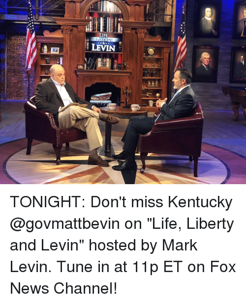 """Life, Memes, and News: LEVIN TONIGHT: Don't miss Kentucky @govmattbevin on """"Life, Liberty and Levin"""" hosted by Mark Levin. Tune in at 11p ET on Fox News Channel!"""