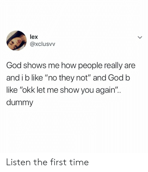 """Dank, God, and Time: lex  @xclusvv  God shows me how people really are  and i b like """"no they not"""" and Godb  like """"okk let me show you again""""..  dummy Listen the first time"""