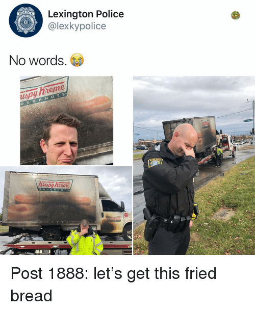 Memes, Police, and 🤖: Lexington Police  @lexkypolice  No words.  usp  yente  huspy hreme  DOUGHN U T s Post 1888: let's get this fried bread