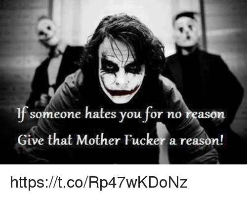 Memes, Reason, and 🤖: lf someone hates you for no reason  Give that Mother Fucker a reason! https://t.co/Rp47wKDoNz