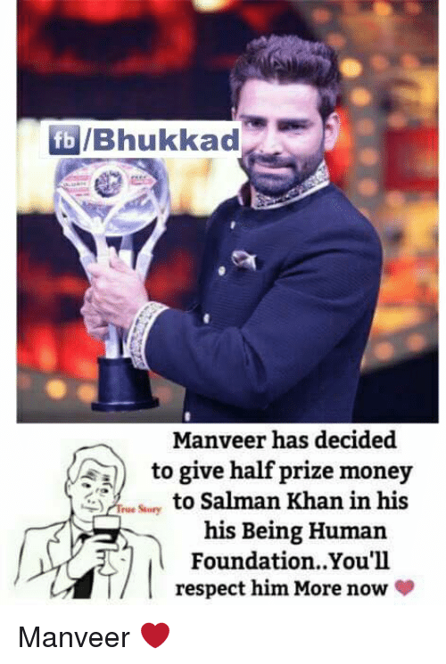 Memes, Being Human, and Salman Khan: lfbl/Bhukkad  Manveer has decided  to give half prize money  to Salman Khan in his  True Suury  his Being Human  Foundation. You'll  respect him More now Manveer ❤️