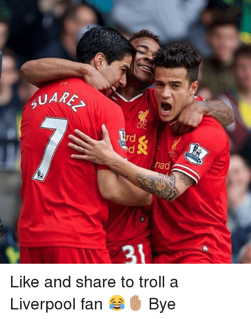 Memes, Troll, and Liverpool F.C.: LFC  rd  EC  nad  21 Like and share to troll a Liverpool fan 😂✋🏽 Bye