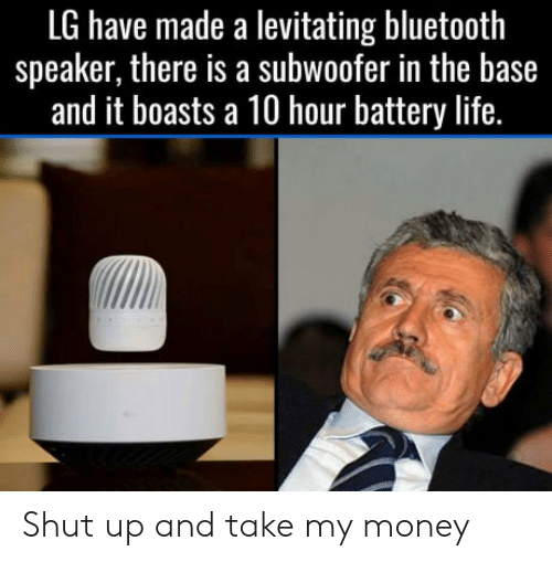 Bluetooth, Life, and Money: LG have made a levitating bluetooth  speaker, there is a subwoofer in the base  and it boasts a 10 hour battery life. Shut up and take my money