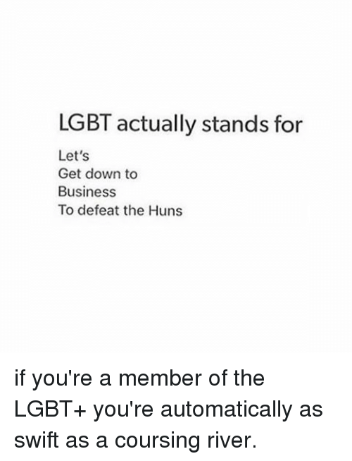 lgbt actually stands for lets get down to business to 12445966 lgbt actually stands for let's get down to business to defeat the,Get Down Business Meme